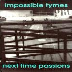 next time passions/impossible tymes